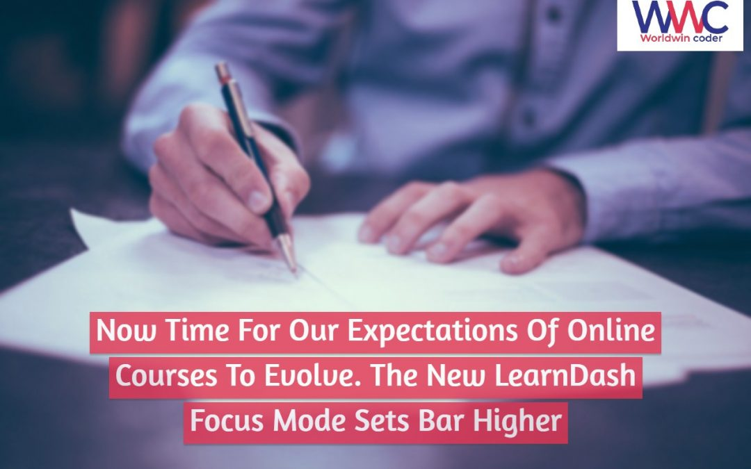 Now Time For Our Expectations Of Online Courses To Evolve. The New LearnDash Focus Mode Sets Bar Higher