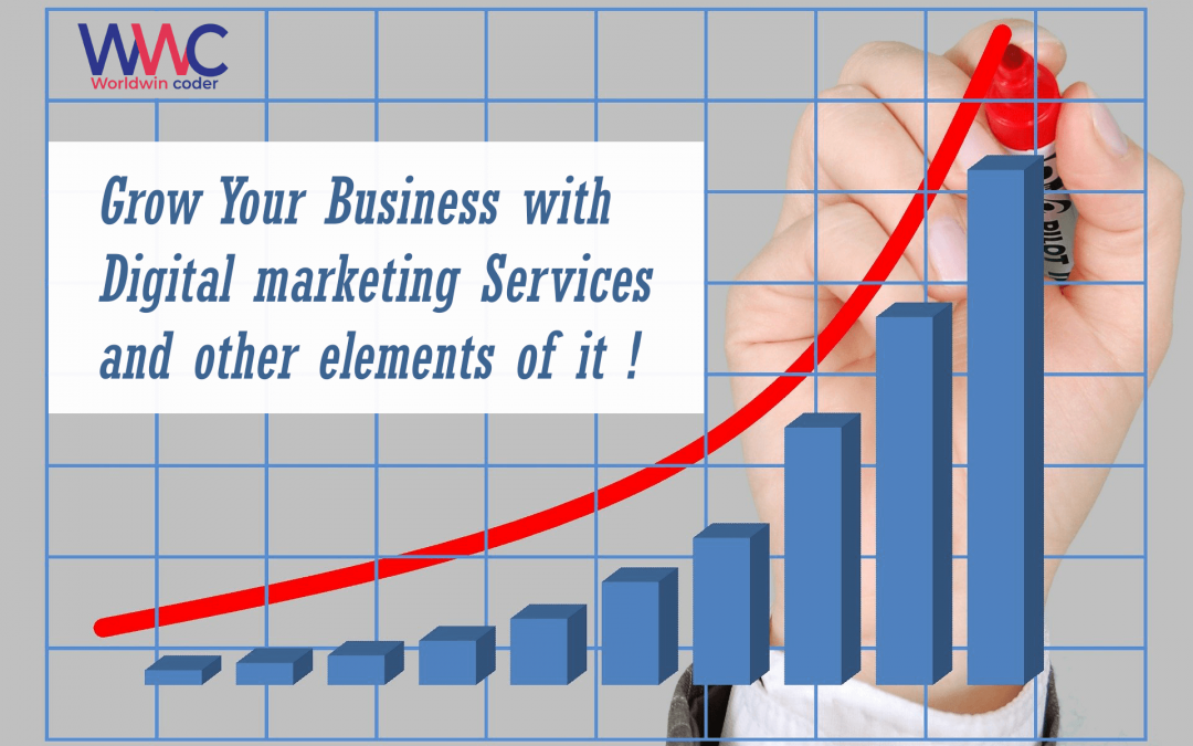 Grow Your Business with Digital marketing Services and other elements of it !