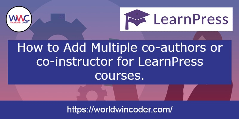 How to Add Multiple co-authors or co-instructor for LearnPress courses.